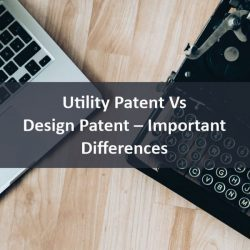 Utility Patent Vs Design Patent – Important Differences