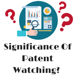 Significance Of Patent Watching